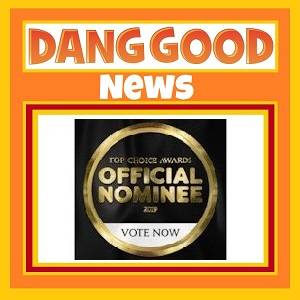 Dang Good was an Official 2019 Top Choice Award Nominee!