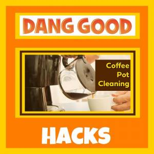 Coffee Pot Cleaning Hacks
