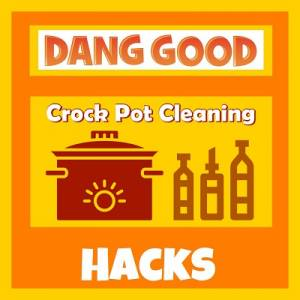Clean A Crock Pot with a Crock Pot Cleaning Hack