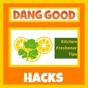 Kitchen Freshener Hacks