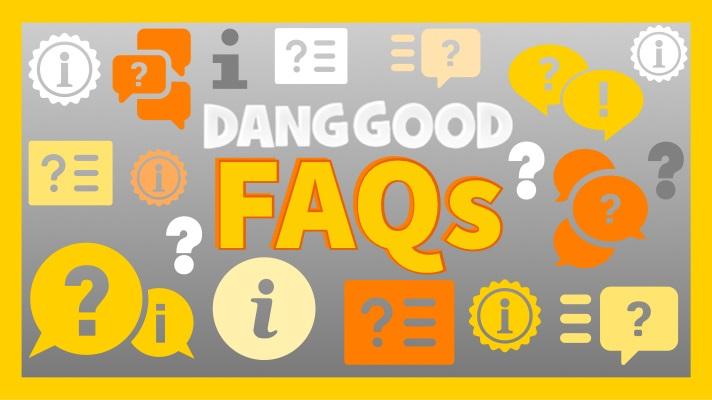 Dang Good FAQs